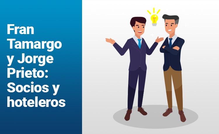Fran Tamargo y Jorge Prieto: Socios y hoteleros