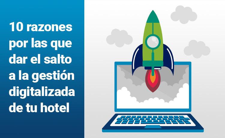 10 razones para dar el salto a la gestión hotelera digitalizada
