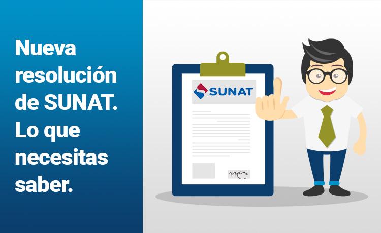 Nueva resolución de SUNAT. Lo que necesitas saber.